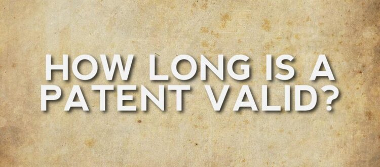 How long is a patent valid?